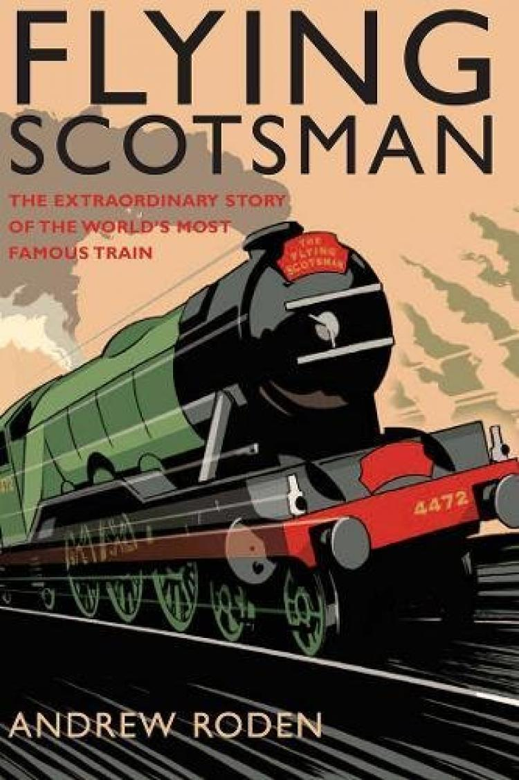 Flying Scotsman: The Extraordinary Story of the World's Most Famous Train - In Stock