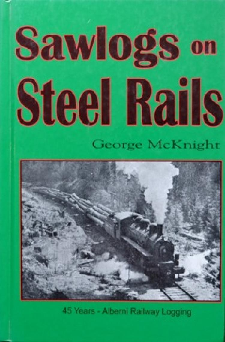 Sawlogs on Steel Rails: 45 Years Alberni Railway Logging - In Stock