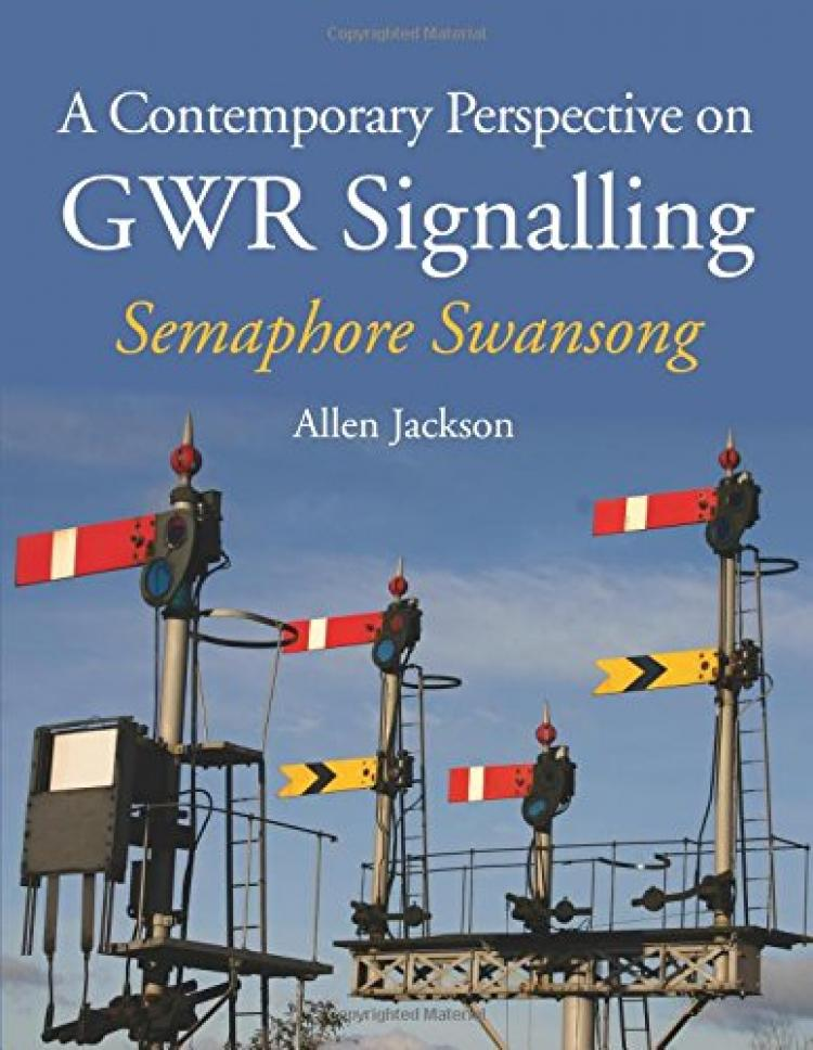 A Contemporary Perspective on GWR Signalling: Semaphore Swansong - In Stock